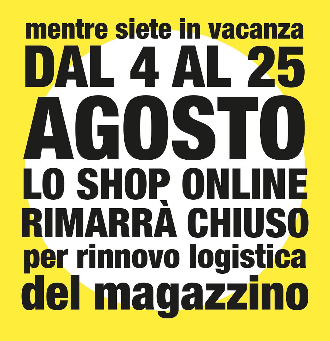 mentre siete in vacanza dal 4 al 25 agosto lo shop online rimarrà chiuso